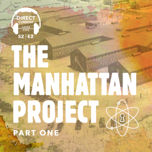 Podcast episode cover art for Direct Current Episode: The Manhattan Project, Part 1